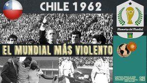 CHILE 62 EL MUNDIAL MÁS VIOLENTO DE LA HISTORIA