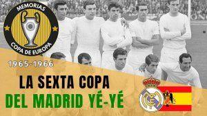 La Sexta Copa de Europa Real Madrid Ye-ye