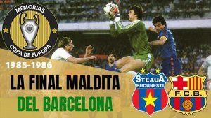 Final Copa de Europa Barcelona Steaua 1986