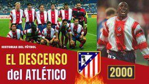 EL Descenso del Atletico de Madrid 2000