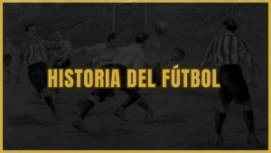 historia Y ORIGEN del futbol MUNDIAL
